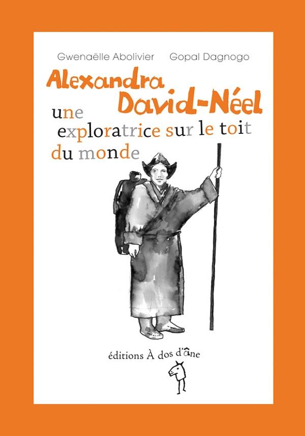 Alexandra David Neel, une exploratrice sur le toir du monde