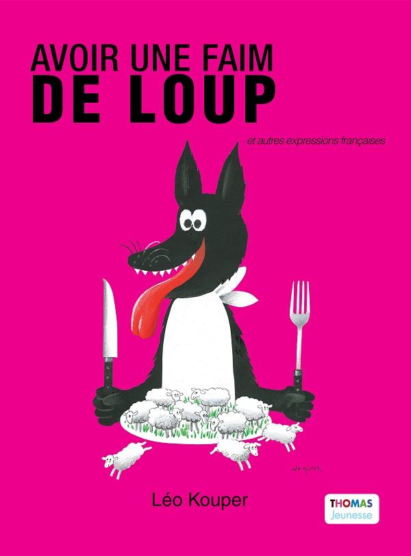 Avoir une faim de loup et autres expressions françaises