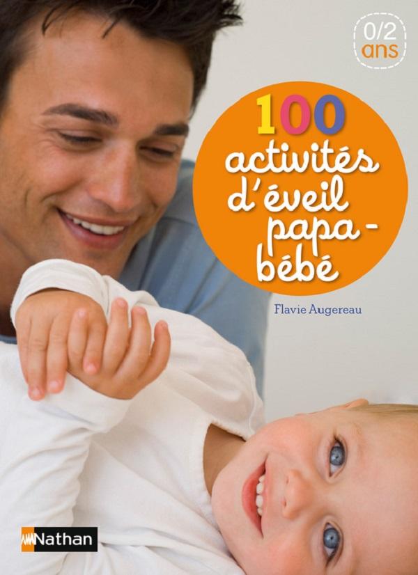 100 activités d'éveil papa bébé