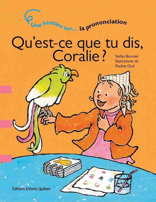 qu'est-ce que tu dis Coralie