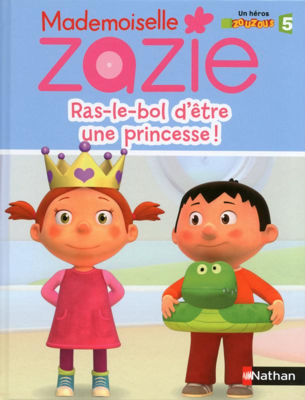 Zazie Ras le Bol d'être une Princesse