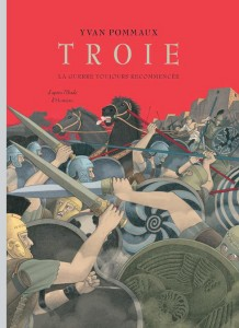 Troie, la guerre sans cesse recommencée