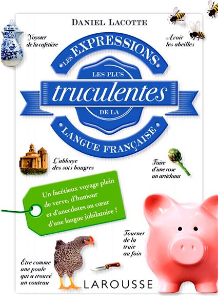 Les expressions les plus truculentes de la langue française