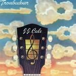 Troubadour de J.J. Cale